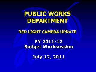PUBLIC WORKS DEPARTMENT RED LIGHT CAMERA UPDATE