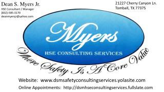 Dean S. Myers Jr. HSE Consultant /  Manager (832)-585-3170 deanmyersjr@yahoo