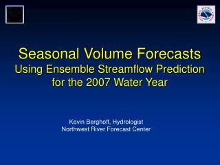 Seasonal Volume Forecasts Using Ensemble Streamflow Prediction for the 2007 Water Year