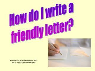 How do I write a  friendly letter?