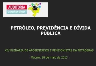 XIV PLEN�RIA DE APOSENTADOS E PENSIONISTAS  DA  PETROBRAS Macei� , 30 de maio de 2013