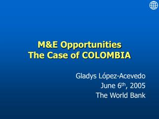 M&E Opportunities The Case of COLOMBIA