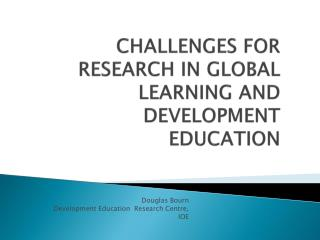 CHALLENGES FOR RESEARCH IN GLOBAL LEARNING AND DEVELOPMENT EDUCATION