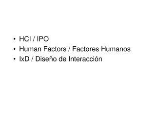 HCI / IPO  Human Factors / Factores Humanos IxD / Dise�o de Interacci�n
