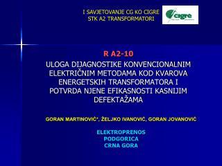 R A2-10 ULOGA DIJAGNOSTIKE KONVENCIONALNIM ELEKTRICNIM METODAMA KOD KVAROVA ENERGETSKIH TRANSFORMATORA I POTVRDA NJENE E