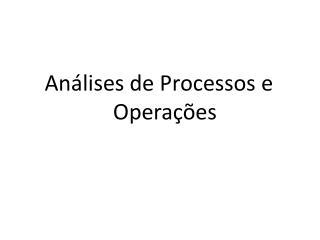 Análises de Processos e Operações