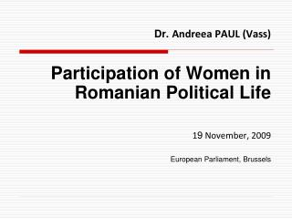 Dr. Andreea PAUL (Vass) Participation of Women in Romanian Political Life 1 9  November, 2009