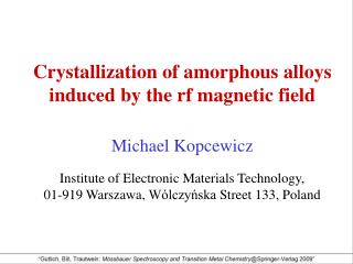 Crystallization of amorphous alloys induced by the rf magnetic field Michael Kopcewicz