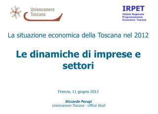 La situazione economica della Toscana nel 2012 Le dinamiche di imprese e settori