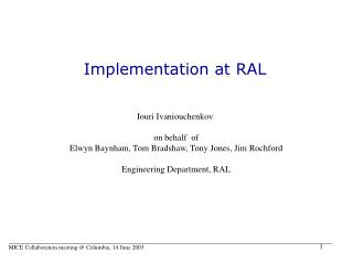Implementation at RAL
