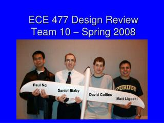 ECE 477 Design Review Team 10    Spring 2008