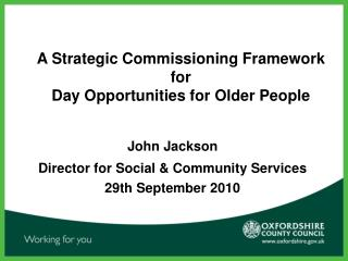 A Strategic Commissioning Framework for  Day Opportunities for Older People