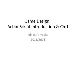 Game Design I ActionScript Introduction & Ch 1