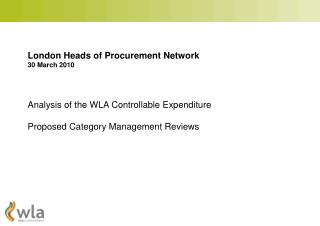 London Heads of Procurement Network 30 March 2010 Analysis of the WLA Controllable Expenditure