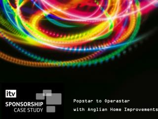 Popstar to Operastar with Anglian Home Improvements
