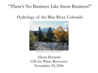 """There's No Business Like Snow Business!"" Hydrology of the Blue River, Colorado"