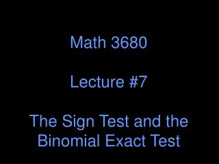Math 3680 Lecture #7 The Sign Test and the Binomial Exact Test
