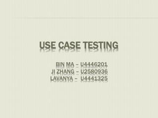Use Case Testing Bin  Ma – u4446201 Ji Zhang – u2580936 Lavanya  –  u4441325