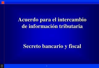 Acuerdo para el intercambio de información tributaria Secreto bancario y fiscal