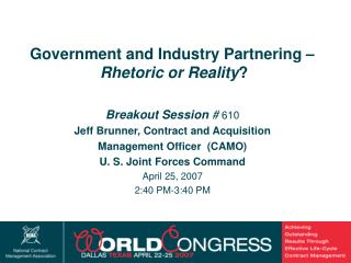 Breakout Session  #  610 Jeff Brunner, Contract and Acquisition Management Officer  (CAMO)