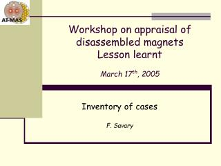 Workshop  on appraisal of disassembled magnets Lesson learnt March 17 th , 2005