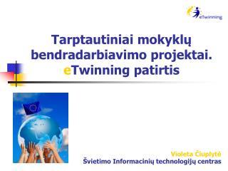 Tarptautiniai mokyklų bendradarbiavimo projektai.  e Twinning patirtis