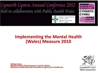 Implementing the Mental Health (Wales) Measure 2010 Phillip Chick