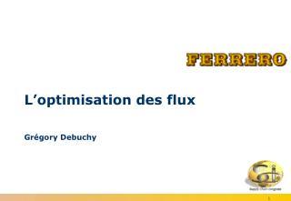 L'optimisation des flux  Grégory Debuchy