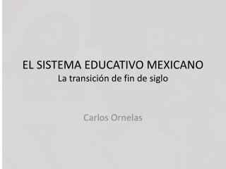 EL SISTEMA EDUCATIVO MEXICANO La transición de fin de siglo