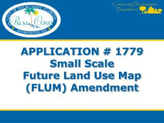 APPLICATION # 1779  Small Scale  Future Land Use Map (FLUM) Amendment