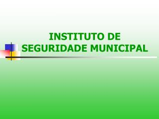 INSTITUTO DE SEGURIDADE MUNICIPAL