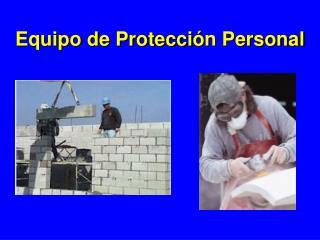 Equipo de Protecci ó n Personal