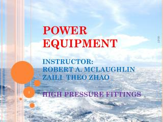 POWER EQUIPMENT  INSTRUCTOR:   ROBERT A. MCLAUGHLIN  ZAILI  THEO ZHAO