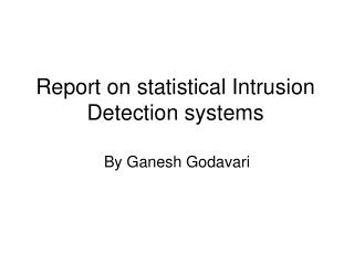 Report on statistical Intrusion Detection systems
