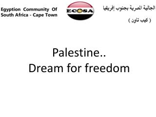 Palestine.. Dream for freedom