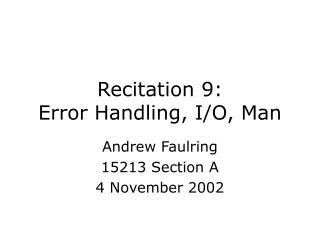 Recitation 9: Error Handling, I/O, Man