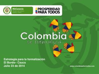 Estrategia para la  formalización El Bordo– Cauca Julio 23 de 2014