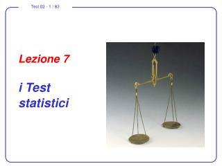 Lezione 7 i Test  statistici