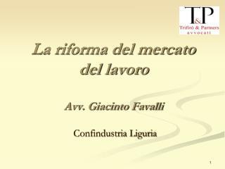 La riforma del mercato del lavoro Avv. Giacinto Favalli