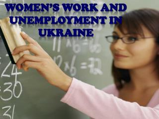 Women's Work and unemployment in Ukraine