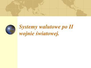 Systemy walutowe po II wojnie światowej.