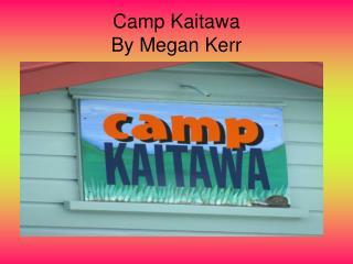 Camp Kaitawa  By Megan Kerr