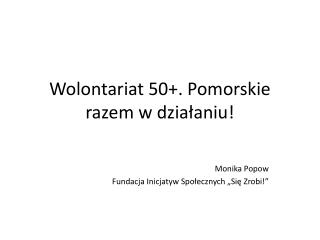 Wolontariat 50+. Pomorskie razem w dzia?aniu!
