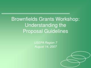 Brownfields Grants Workshop:  Understanding the  Proposal Guidelines