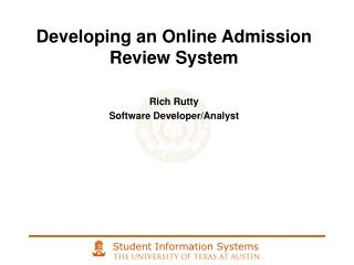 Developing an Online Admission Review System Rich Rutty Software Developer/Analyst