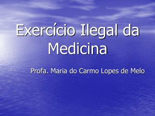 Exerc�cio Ilegal da Medicina