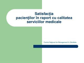 Satisfac ţ ia  pacienţilor în raport cu calitatea serviciilor medicale