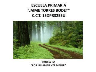 """ESCUELA PRIMARIA  """"JAIME TORRES BODET"""" C.C.T.  15DPR3255U"""