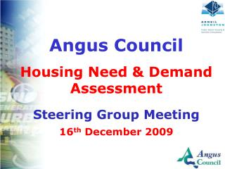 Angus Council Housing Need & Demand Assessment Steering Group Meeting 16 th  December 2009