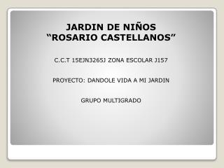 "JARDIN DE NIÑOS ""ROSARIO CASTELLANOS"" C.C.T 15EJN3265J ZONA ESCOLAR J157"